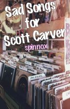 Sad Songs for Scott Carver (girlxgirl) by spinnox