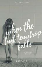 When The Last Teardrop Falls by sk12ji94