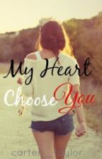 My Heart Choose You  [Slow Updates] by carter__taylor