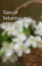 Tales of Sebastian and Matilda by think_done