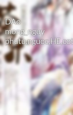 DAo mong_nguy phutu,nguoc,HE,cotrang