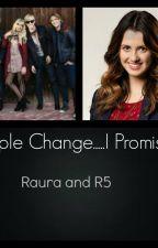 People Change....I Promise *Raura & R5* by RauraFan98