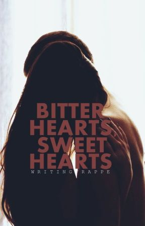 Bitter Hearts, Sweethearts (COMPLETED) (Wattys2016) by writingfrappe