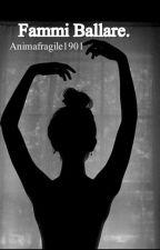 Fammi Ballare. by AnimaFragile1901