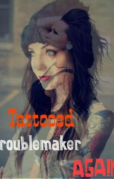Tattooed Troublemaker Again