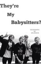 They're my babysitters? (5SOS) by Arja5sos
