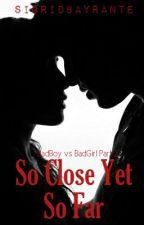 So Close Yet so Far.(Badboy VS. Badgirl, Part 2) by SigridBayrante
