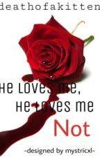 He loves me not by deathofakitten