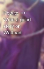 How to  ➳ Write a good story on Wattpad by galaxy_howto