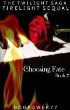 Choosing Fate (Firelight Sequel) by dogpower77