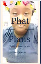 Phat Plans[ON HOLD] by One_Plussize