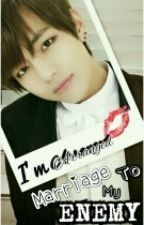 I'm Arranged Marriage To My Enemy? (BTS V Fanfic) by BangtanKimJeon