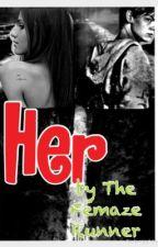 Her // The Maze Runner by TheFemazeRunner