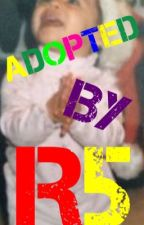 Adopted by R5 by HaileyLynchR5