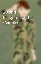20 and Pregnant with a Vampire by marine_cpl_sam