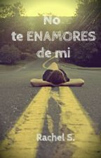No te enamores de mi by girl_dreamer22