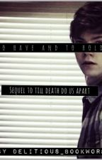 To have and to hold. [Sequel to 'Till death do us apart'.] DISCONTINUED by delirious_bookworm