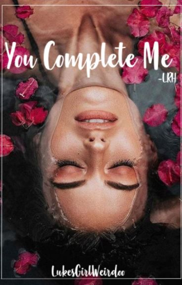 You Complete Me •lrh• #Wattys2016