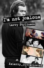 I'm not jealous (Larry Stylinson) by XxLarry_GivemelovexX