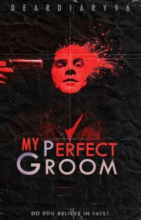 My Perfect Groom by deardiary96
