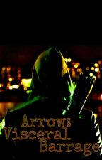Arrow: Visceral Barrage by Duckin50s