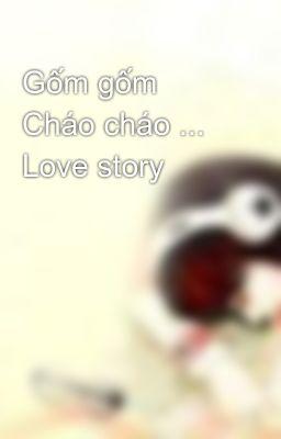 Gốm gốm Cháo cháo ... Love story