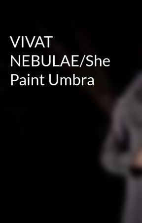 VIVAT NEBULAE/She Paint Umbra by stephenpatrickdawson