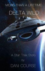 More Than a Lifetime: Delta Wild by DaniCourse