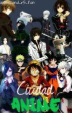 Ciudad Anime (animes y tú) by anime_and_r5_fan