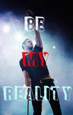 Be my reality [fanfic Dan Reynolds] by albapareja_