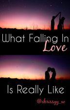 What Falling In Love Is Really Like by chrissyy_xo