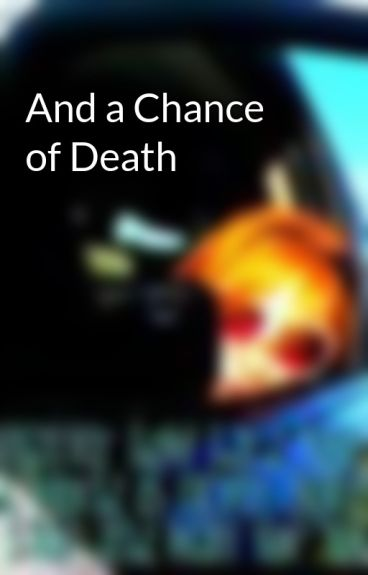 And a Chance of Death by noreasontorun