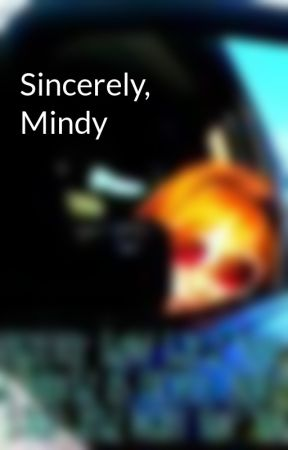 Sincerely, Mindy by noreasontorun