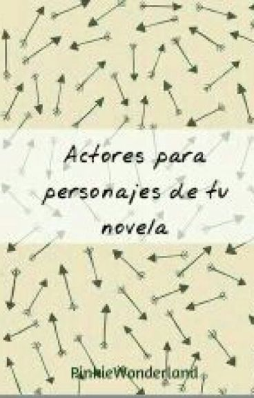 """Actores para personajes de tu novela """