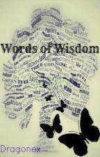 Words of Wisdom by Dragonex