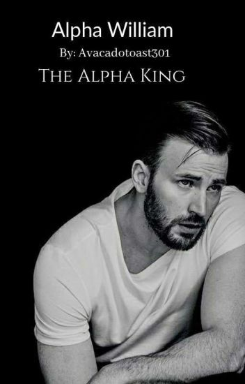 Alpha William: The Alpha King (ON HOLD FOR EDITING)