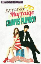 """Arrange Marriage to Campus Playboy"" by luyoongie_77"