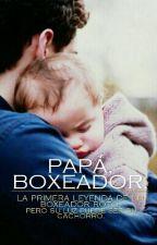 PAPÁ, BOXEADOR.(Editando) by AngelaCrU