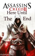 Here Until the End (Ezio Auditore/Assassin's Creed) by alittlebitbias