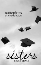 Sisters: Butterflies at Graduation [book two] by no_hullabaloo