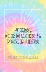 Jokes  Comebacks  & Pick Up Lines by niightdreamerr