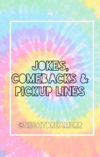 Jokes, Comebacks, & Pick Up Lines