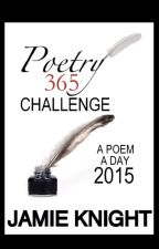 Poetry 365 Challenge: A Poem A Day - 2015 by JamieKnightOnline