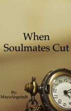 When Soulmates Cut by bookwormreads5500