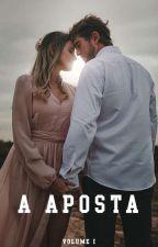 A Aposta - Volume 1 (revisando) by Hanna_Fonseca