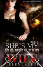 SHE'S MY GANGSTER WIFE Book 1-COMPLETED To be Self-Published by selenereese