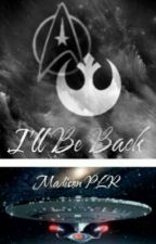I'll Be Back: a Star Trek and Star Wars fanfiction by madiplr