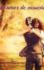 Un amor de ensueños by Minnie1821