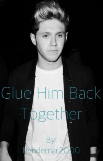 Glue Him Back Together (1D fanfic)