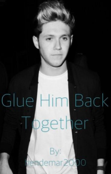 Glue Him Back Together (1D fanfic)